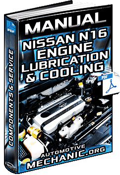 Manual: Nissan N16 Engine Lubrication & Cooling Systems – Components & Service